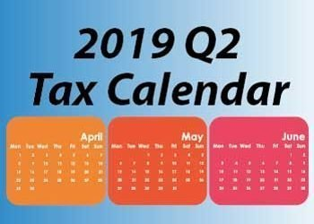 2019 Q2 Tax Calendar: Key Deadlines for Businesses and Other Employers