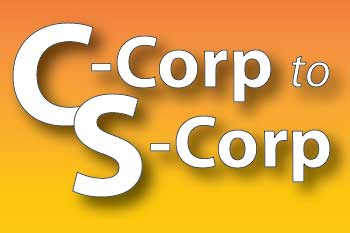 Thinking About Converting From a C Corporation to an S Corporation?